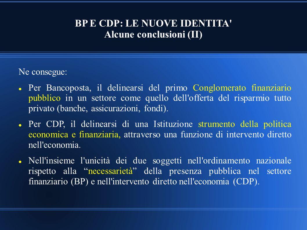 BP E CDP: LE NUOVE IDENTITA' Alcune conclusioni (II) Ne consegue: Per Bancoposta, il delinearsi del primo Conglomerato finanziario pubblico in un sett