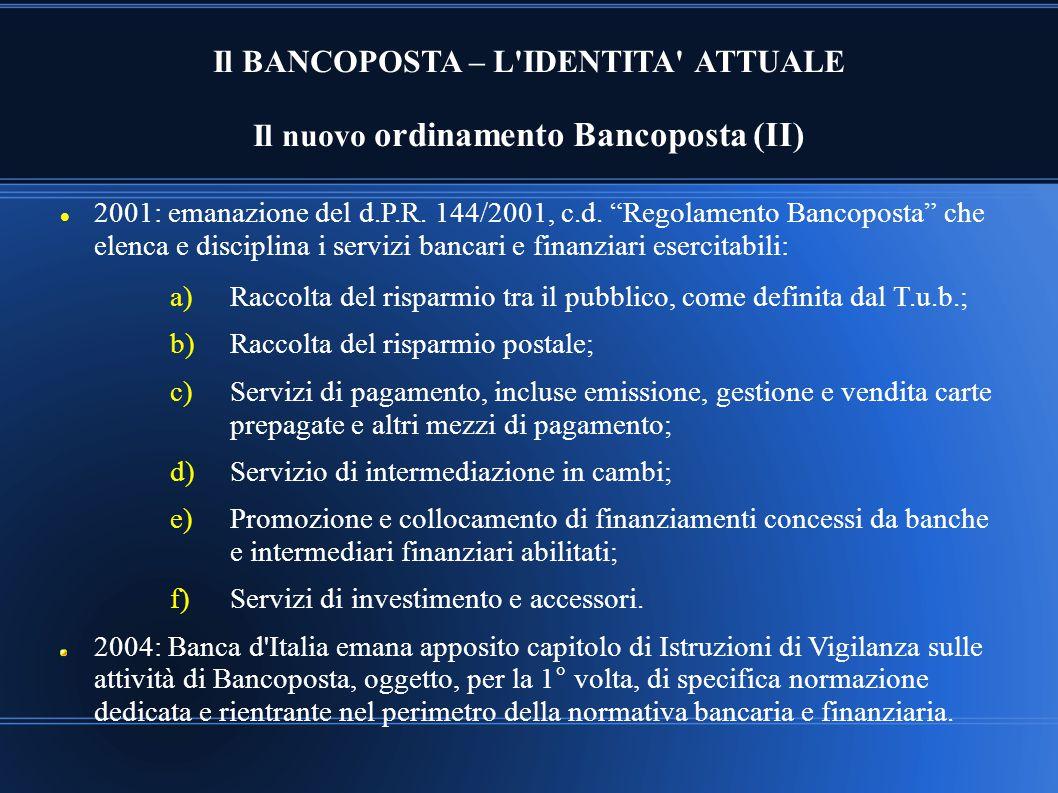 """Il BANCOPOSTA – L'IDENTITA' ATTUALE Il nuovo ordinamento Bancoposta (II) 2001: emanazione del d.P.R. 144/2001, c.d. """"Regolamento Bancoposta"""" che elenc"""