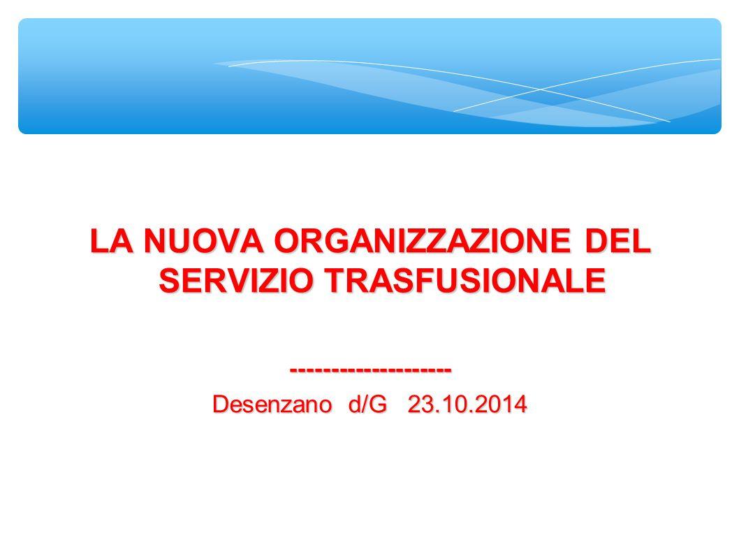 LA NUOVA ORGANIZZAZIONE DEL SERVIZIO TRASFUSIONALE -------------------- Desenzano d/G 23.10.2014
