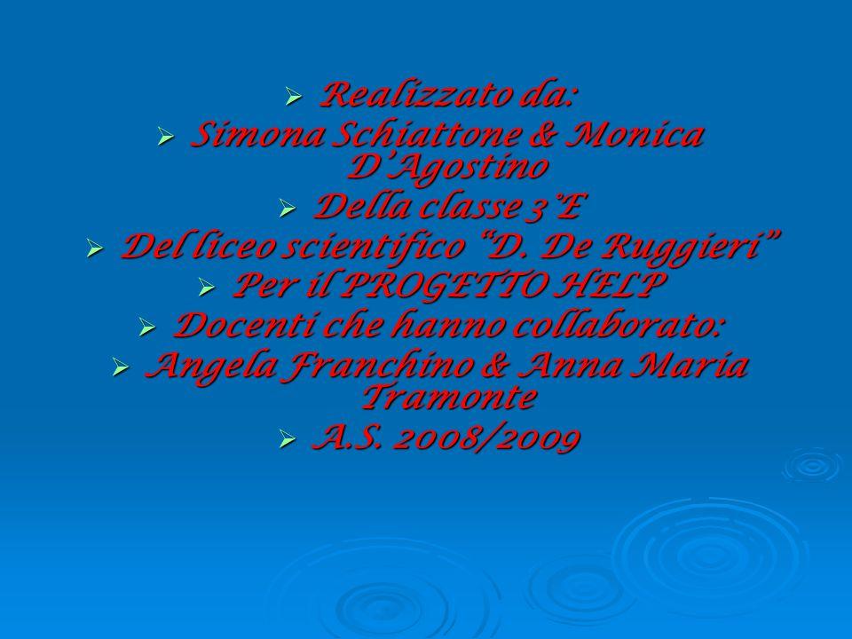  Realizzato da:  Simona Schiattone & Monica D'Agostino  Della classe 3°E  Del liceo scientifico D.