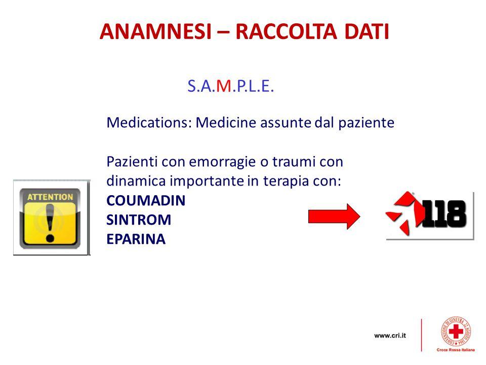 ANAMNESI – RACCOLTA DATI S.A.M.P.L.E. Medications: Medicine assunte dal paziente Pazienti con emorragie o traumi con dinamica importante in terapia co