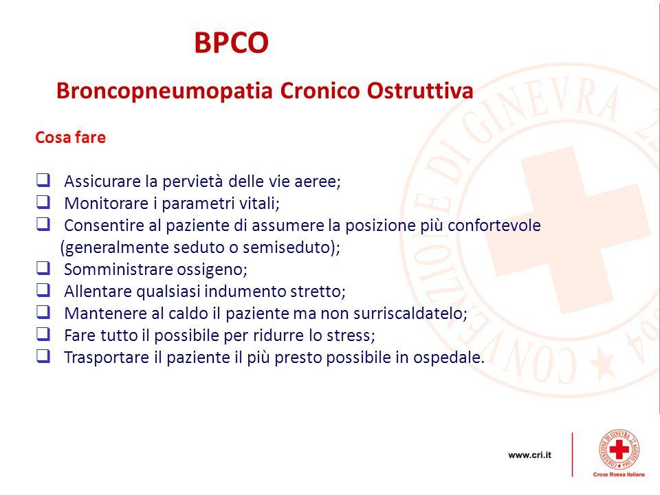 BPCO Broncopneumopatia Cronico Ostruttiva Cosa fare  Assicurare la pervietà delle vie aeree;  Monitorare i parametri vitali;  Consentire al pazient