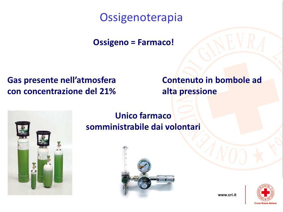 Ossigenoterapia Gas presente nell'atmosfera con concentrazione del 21% Unico farmaco somministrabile dai volontari Ossigeno = Farmaco! Contenuto in bo