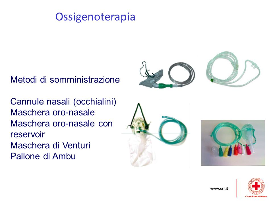 Ossigenoterapia Metodi di somministrazione Cannule nasali (occhialini) Maschera oro-nasale Maschera oro-nasale con reservoir Maschera di Venturi Pallo