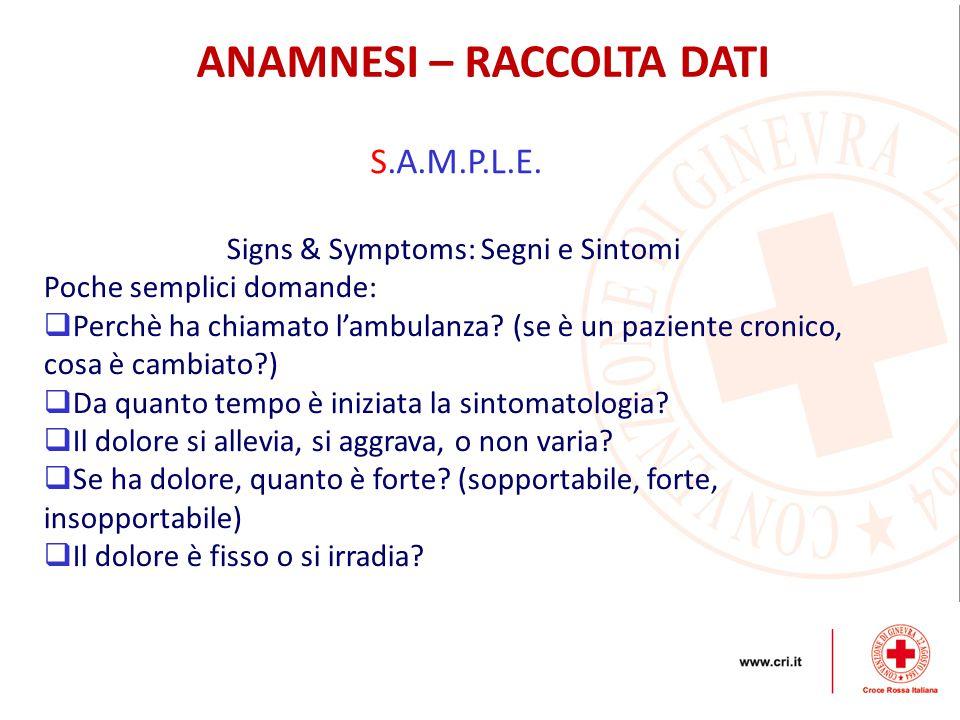ANAMNESI – RACCOLTA DATI S.A.M.P.L.E. Signs & Symptoms: Segni e Sintomi Poche semplici domande:  Perchè ha chiamato l'ambulanza? (se è un paziente cr