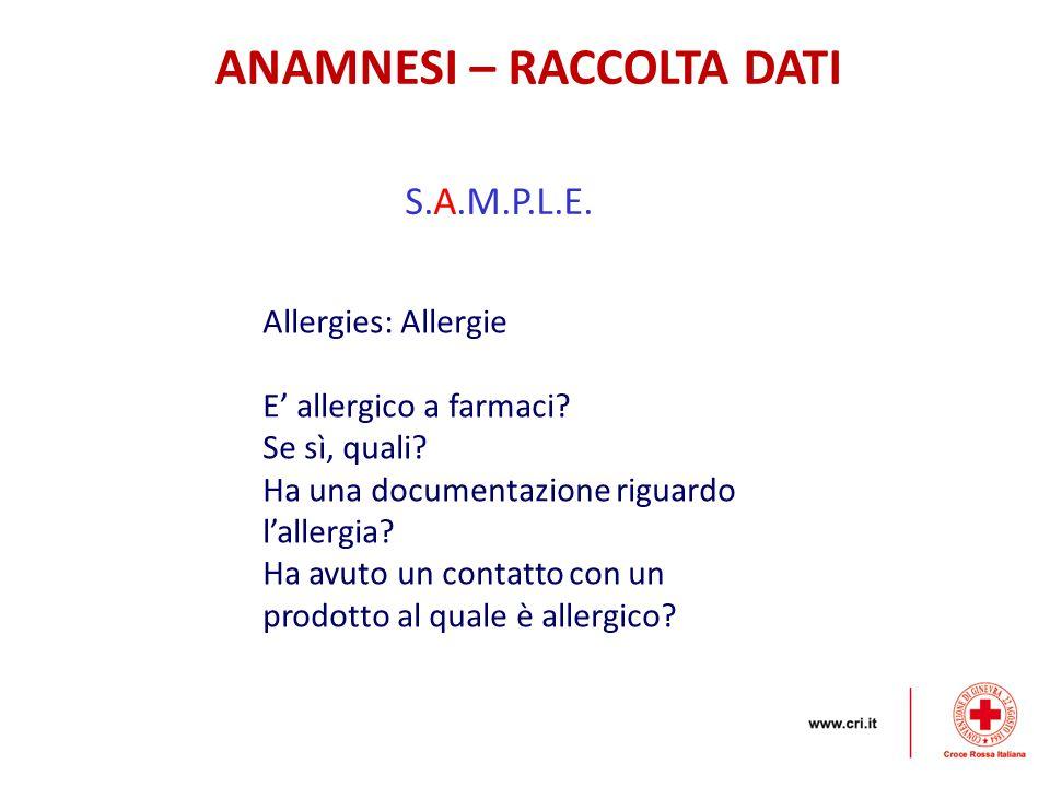 ANAMNESI – RACCOLTA DATI S.A.M.P.L.E. Allergies: Allergie E' allergico a farmaci? Se sì, quali? Ha una documentazione riguardo l'allergia? Ha avuto un