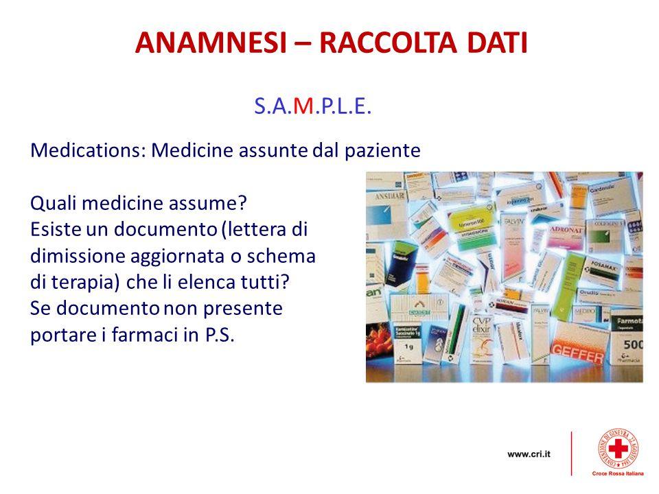 ANAMNESI – RACCOLTA DATI S.A.M.P.L.E. Medications: Medicine assunte dal paziente Quali medicine assume? Esiste un documento (lettera di dimissione agg