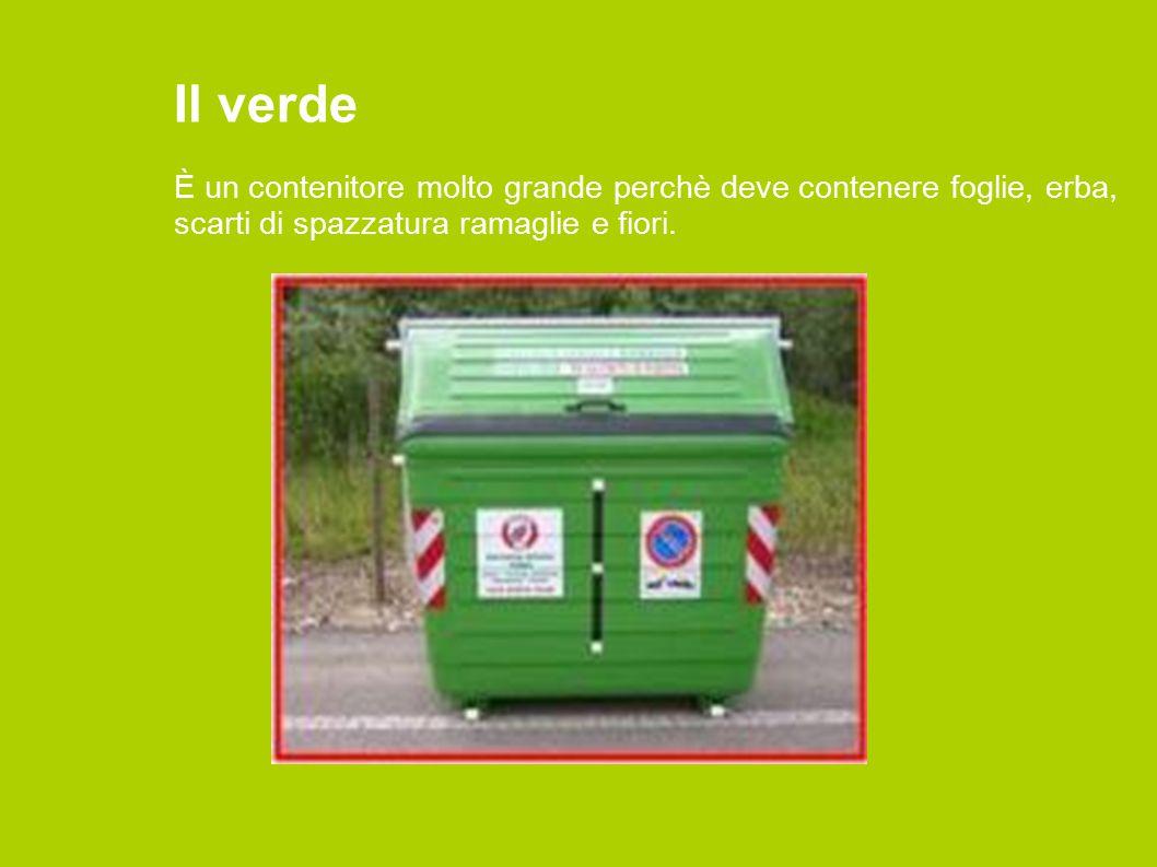 Il verde È un contenitore molto grande perchè deve contenere foglie, erba, scarti di spazzatura ramaglie e fiori.