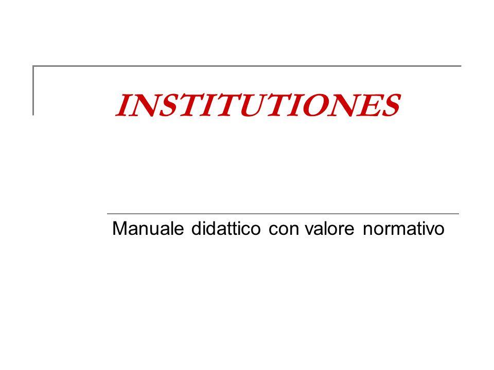 INSTITUTIONES Manuale didattico con valore normativo