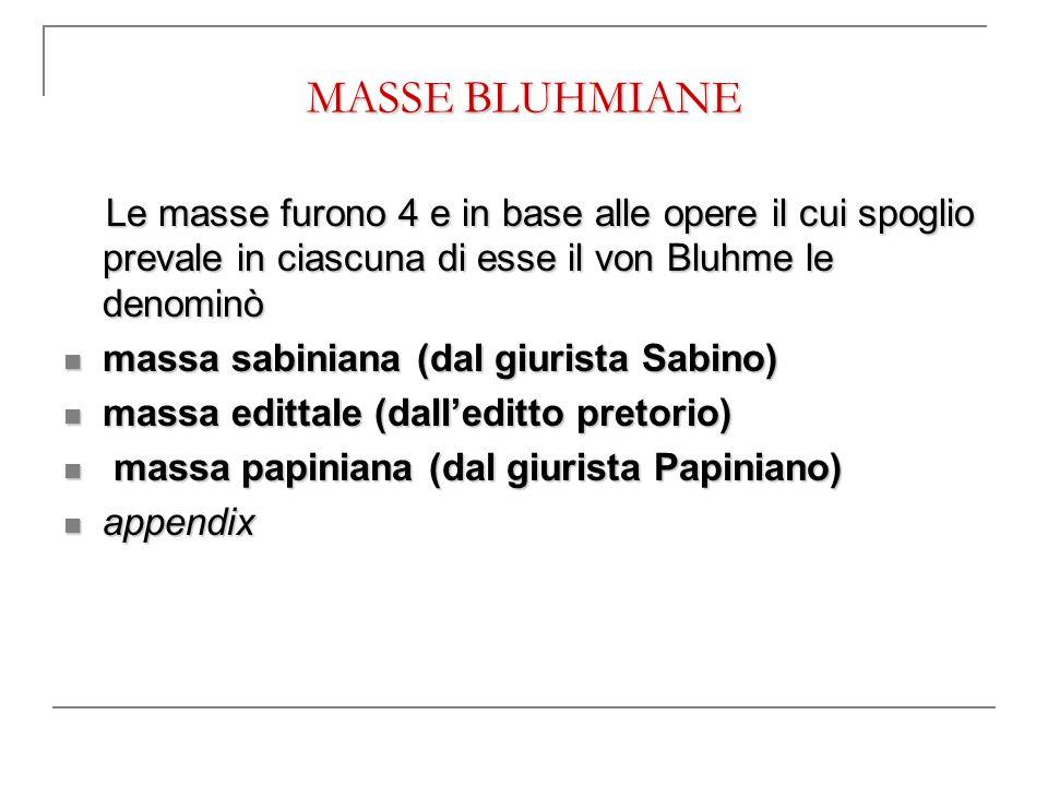 MASSE BLUHMIANE Le masse furono 4 e in base alle opere il cui spoglio prevale in ciascuna di esse il von Bluhme le denominò Le masse furono 4 e in bas