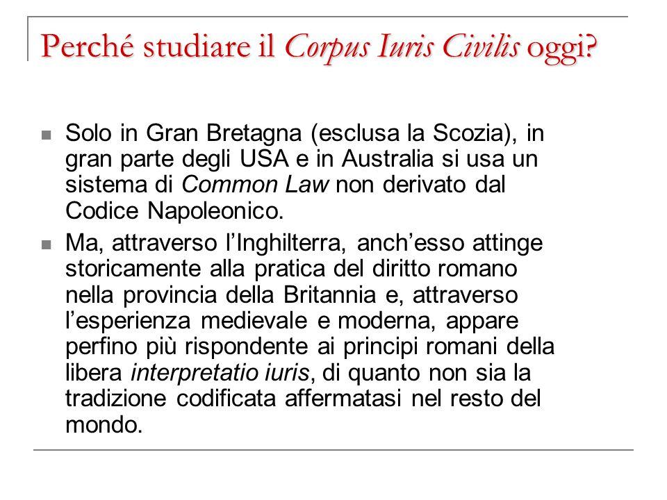 Perché studiare il Corpus Iuris Civilis oggi? Solo in Gran Bretagna (esclusa la Scozia), in gran parte degli USA e in Australia si usa un sistema di C