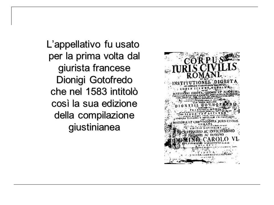 L'appellativo fu usato per la prima volta dal giurista francese Dionigi Gotofredo che nel 1583 intitolò così la sua edizione della compilazione giusti