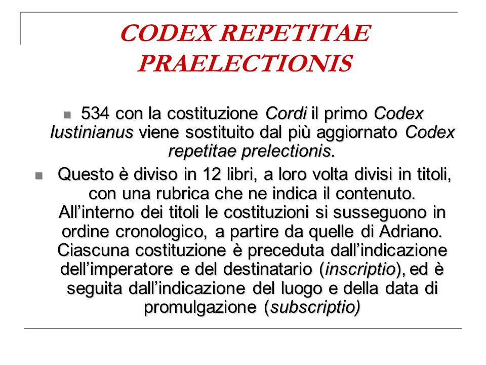 534 con la costituzione Cordi il primo Codex Iustinianus viene sostituito dal più aggiornato Codex repetitae prelectionis. 534 con la costituzione Cor