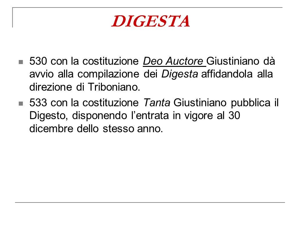 530 con la costituzione Deo Auctore Giustiniano dà avvio alla compilazione dei Digesta affidandola alla direzione di Triboniano. 533 con la costituzio