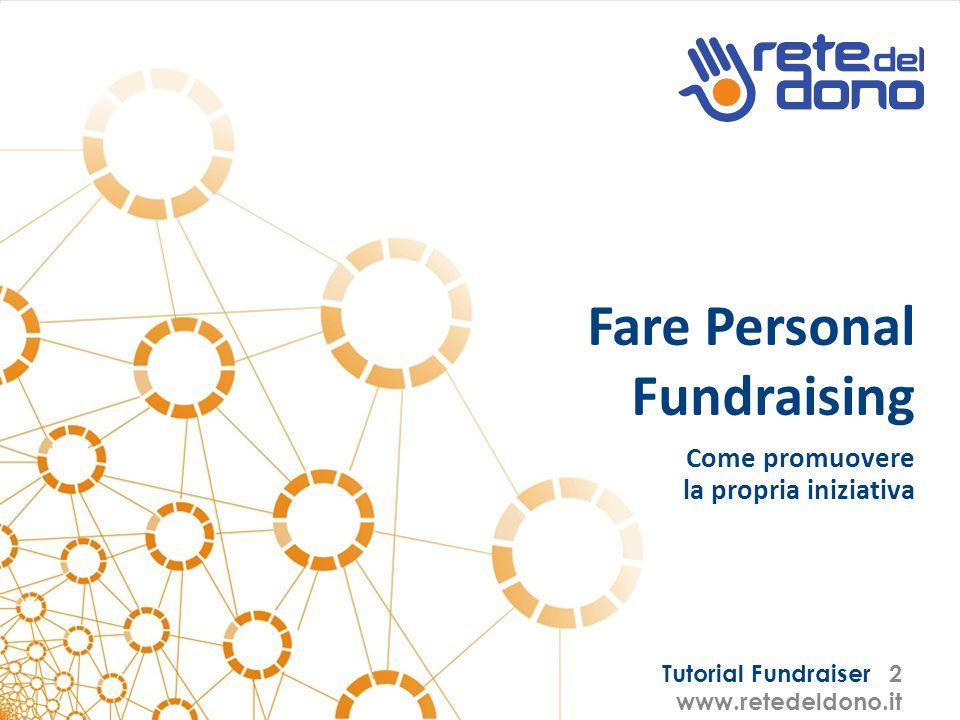 Tutorial Fundraiser 2 www.retedeldono.it Fare Personal Fundraising Come promuovere la propria iniziativa