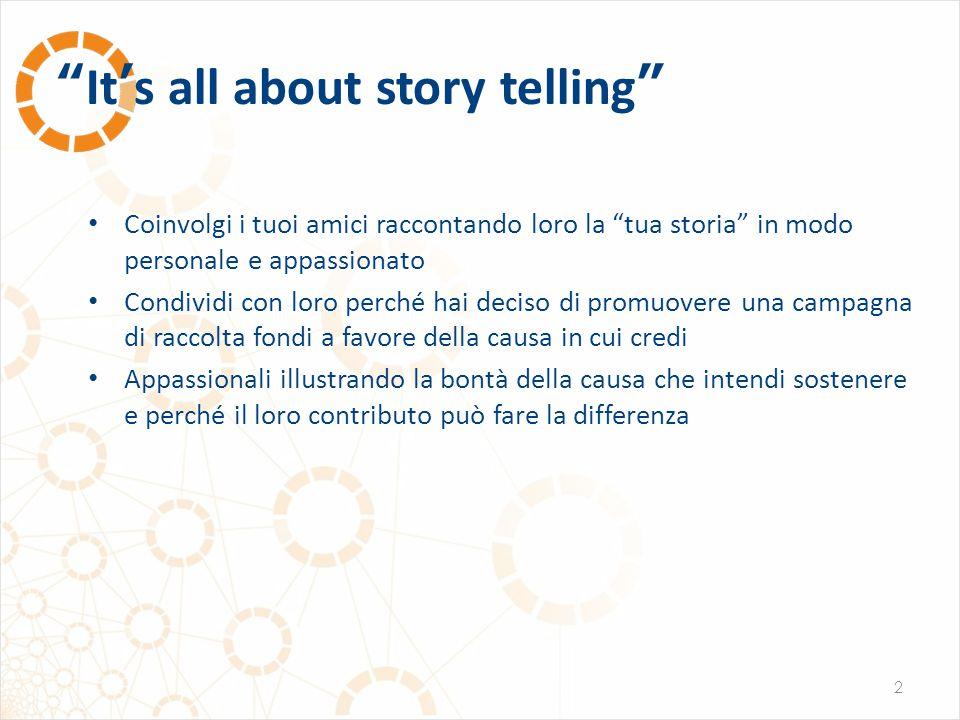 """""""It's all about story telling"""" 2 Coinvolgi i tuoi amici raccontando loro la """"tua storia"""" in modo personale e appassionato Condividi con loro perché ha"""