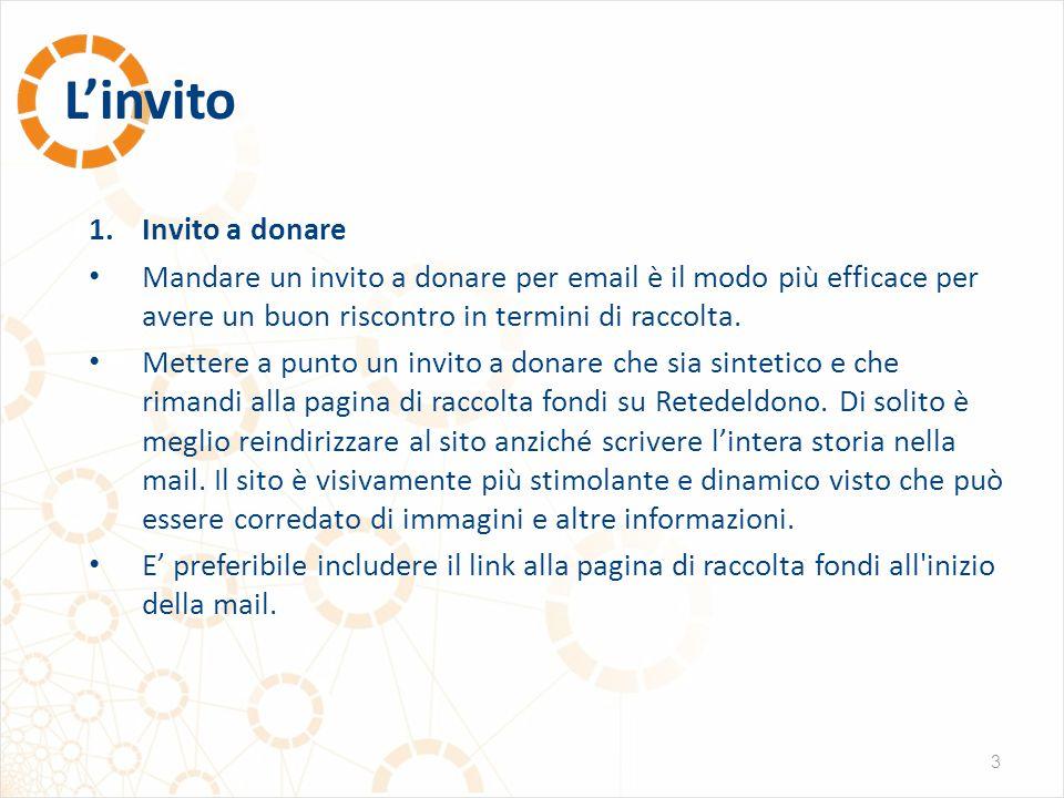 L'invito 3 1.Invito a donare Mandare un invito a donare per email è il modo più efficace per avere un buon riscontro in termini di raccolta. Mettere a