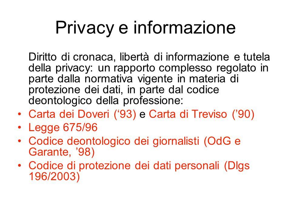 Privacy e informazione Diritto di cronaca, libertà di informazione e tutela della privacy: un rapporto complesso regolato in parte dalla normativa vig