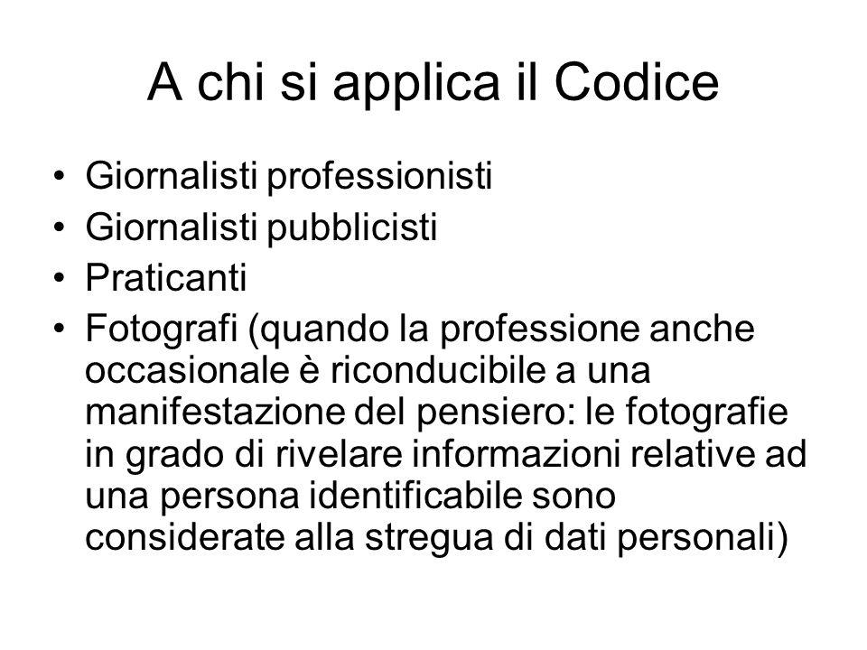 A chi si applica il Codice Giornalisti professionisti Giornalisti pubblicisti Praticanti Fotografi (quando la professione anche occasionale è riconduc