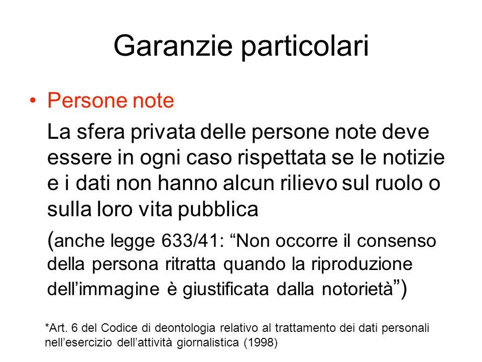 Garanzie particolari Persone note La sfera privata delle persone note deve essere in ogni caso rispettata se le notizie e i dati non hanno alcun rilie