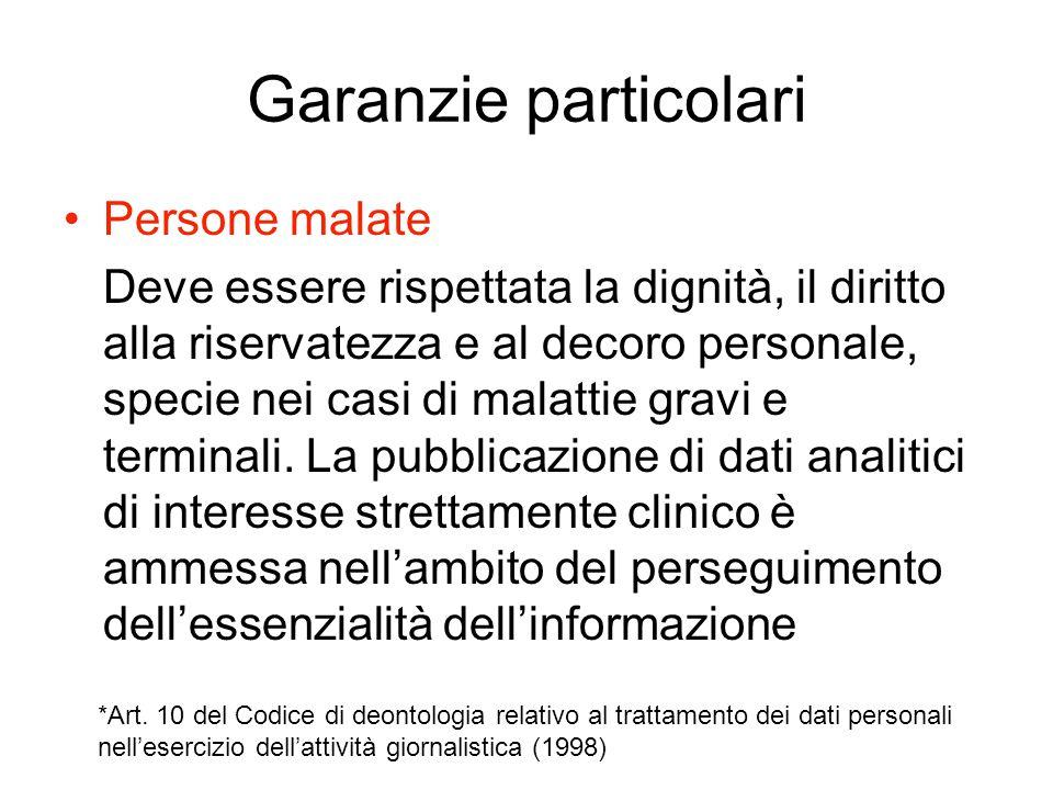 Garanzie particolari Persone malate Deve essere rispettata la dignità, il diritto alla riservatezza e al decoro personale, specie nei casi di malattie