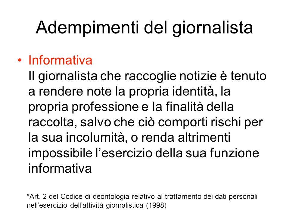 Adempimenti del giornalista Informativa Il giornalista che raccoglie notizie è tenuto a rendere note la propria identità, la propria professione e la