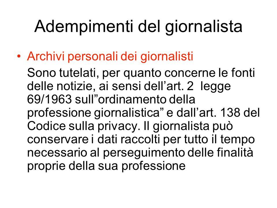 Adempimenti del giornalista Archivi personali dei giornalisti Sono tutelati, per quanto concerne le fonti delle notizie, ai sensi dell'art. 2 legge 69