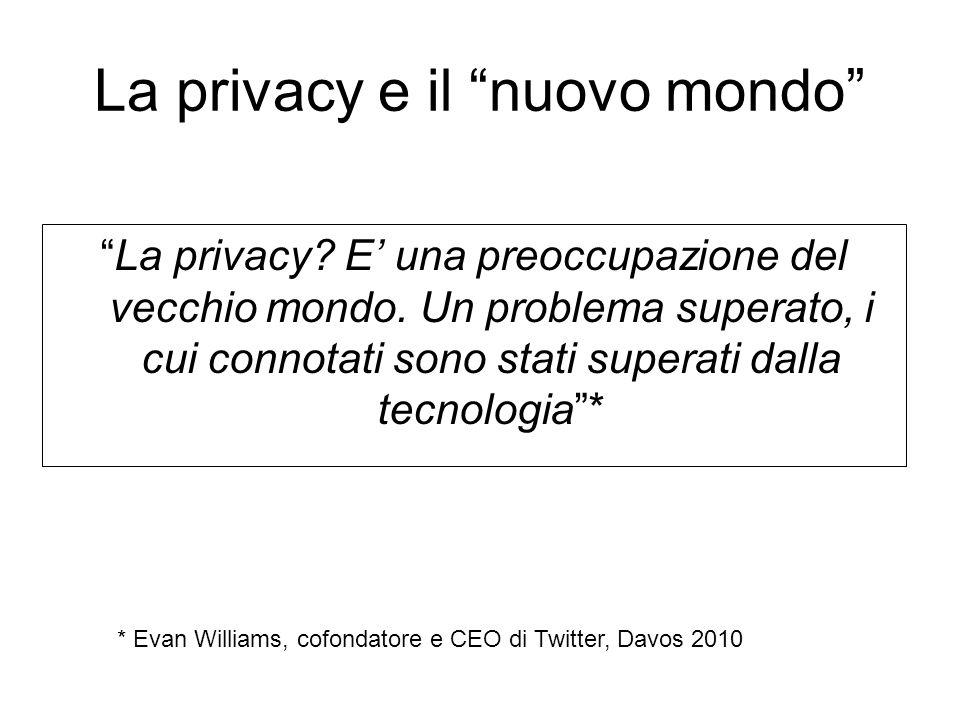 """La privacy e il """"nuovo mondo"""" """"La privacy? E' una preoccupazione del vecchio mondo. Un problema superato, i cui connotati sono stati superati dalla te"""