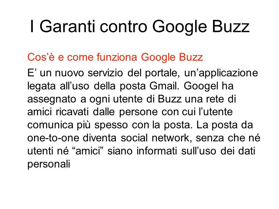 I Garanti contro Google Buzz Cos'è e come funziona Google Buzz E' un nuovo servizio del portale, un'applicazione legata all'uso della posta Gmail. Goo