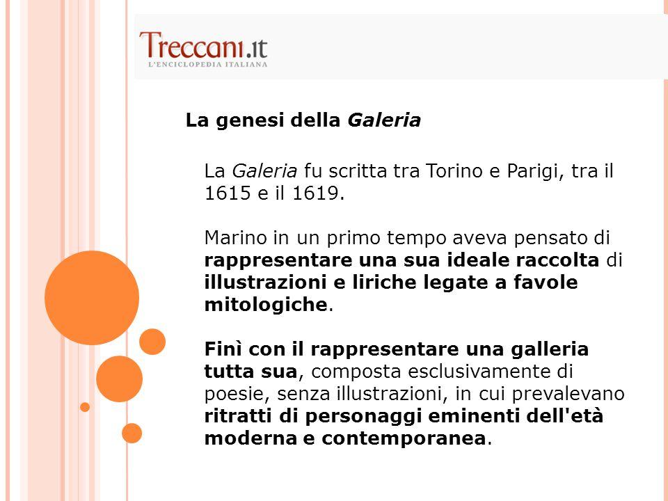 La Galeria fu scritta tra Torino e Parigi, tra il 1615 e il 1619. Marino in un primo tempo aveva pensato di rappresentare una sua ideale raccolta di i