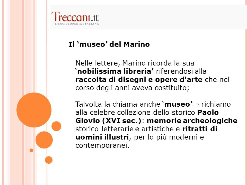 Nelle lettere, Marino ricorda la sua 'nobilissima libreria' riferendosi alla raccolta di disegni e opere d'arte che nel corso degli anni aveva costitu