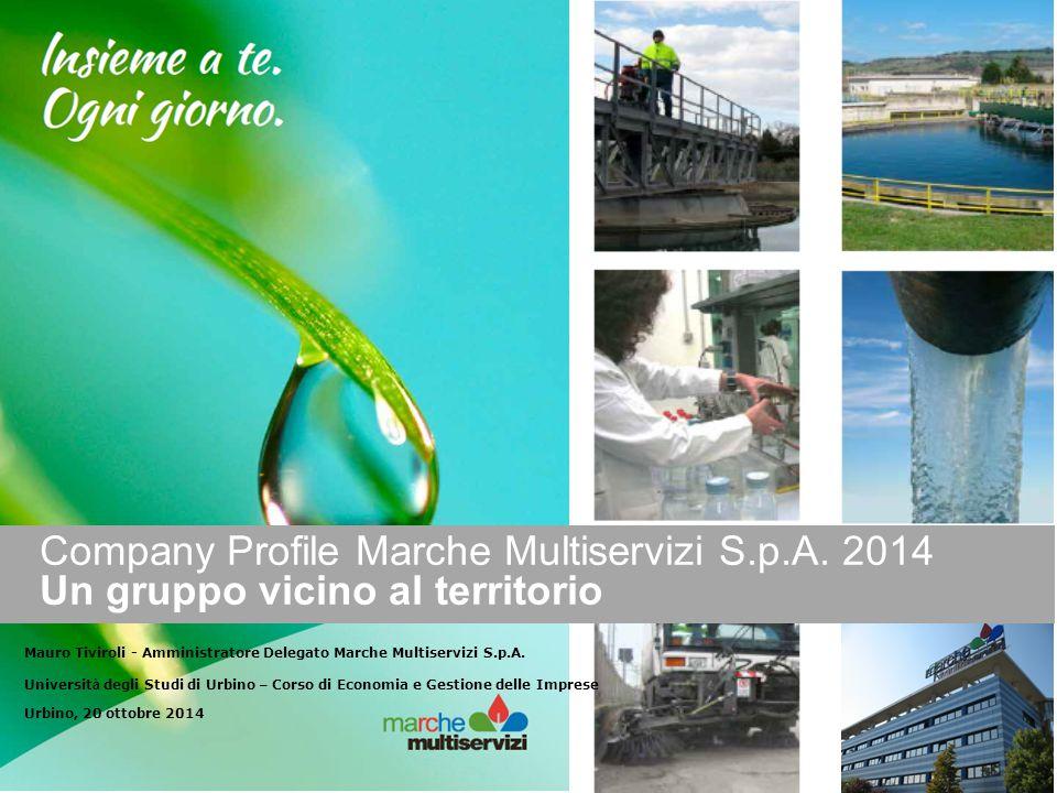 Company Profile Marche Multiservizi S.p.A. 2014 Un gruppo vicino al territorio Mauro Tiviroli - Amministratore Delegato Marche Multiservizi S.p.A. Uni