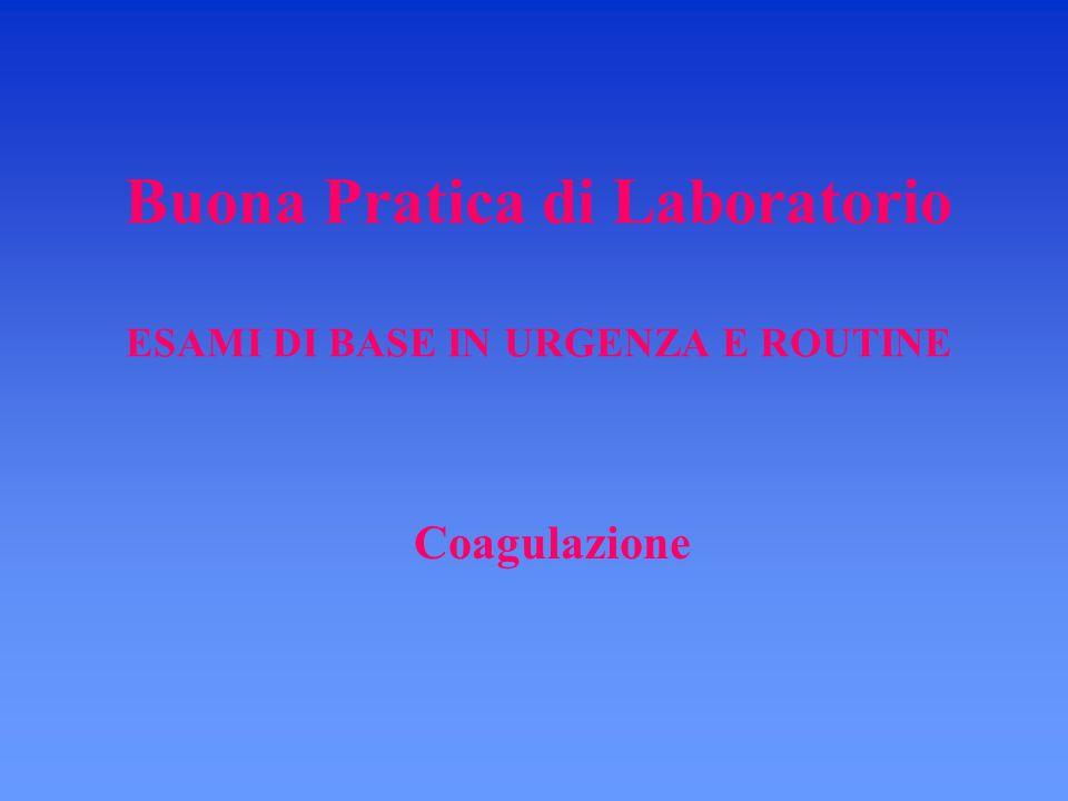 Buona Pratica di Laboratorio ESAMI DI BASE IN URGENZA E ROUTINE Coagulazione