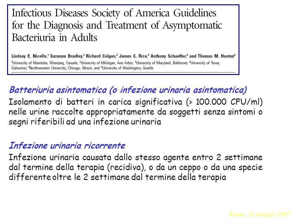 Clinical Infectious Diseases 2005; 40:643 Batteriuria asintomatica (o infezione urinaria asintomatica) Isolamento di batteri in carica significativa (