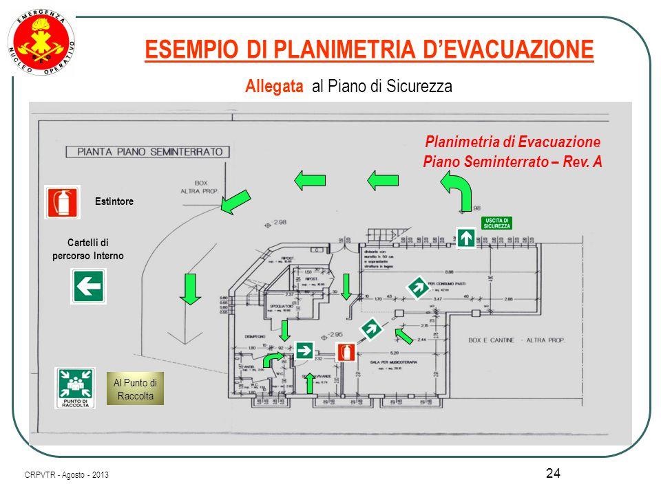 23 Raggiungete l'AREA SICURA che vi è stata ASSEGNATA Nelle Fasi di Emergenza è Importante sapere dove andare CRPVTR - Agosto - 2013