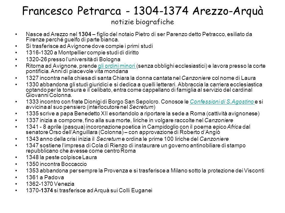 Francesco Petrarca - 1304-1374 Arezzo-Arquà notizie biografiche Nasce ad Arezzo nel 1304 – figlio del notaio Pietro di ser Parenzo detto Petracco, esi