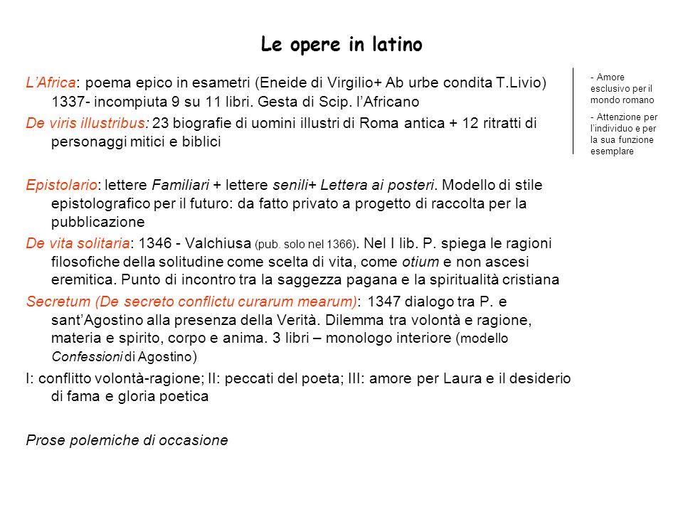Le opere in latino L'Africa: poema epico in esametri (Eneide di Virgilio+ Ab urbe condita T.Livio) 1337- incompiuta 9 su 11 libri. Gesta di Scip. l'Af