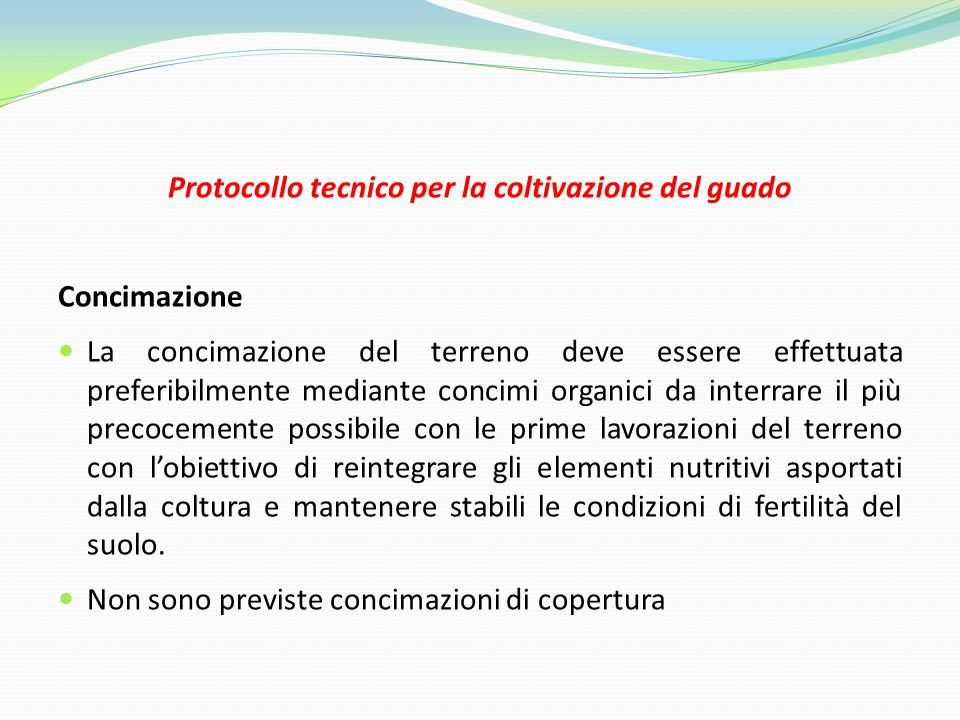 Protocollo tecnico per la coltivazione del guado Concimazione La concimazione del terreno deve essere effettuata preferibilmente mediante concimi orga