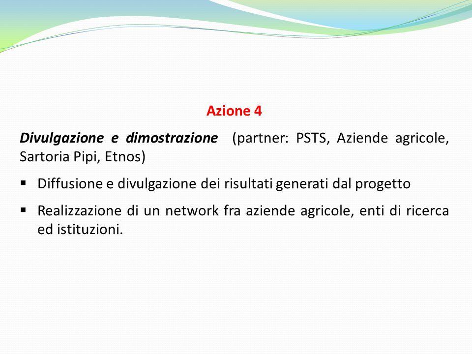 Azione 4 Divulgazione e dimostrazione (partner: PSTS, Aziende agricole, Sartoria Pipi, Etnos)  Diffusione e divulgazione dei risultati generati dal p