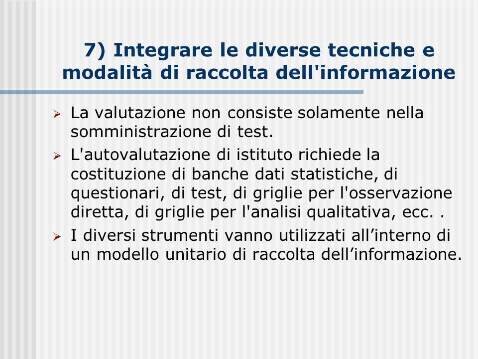 7) Integrare le diverse tecniche e modalità di raccolta dell informazione  La valutazione non consiste solamente nella somministrazione di test.
