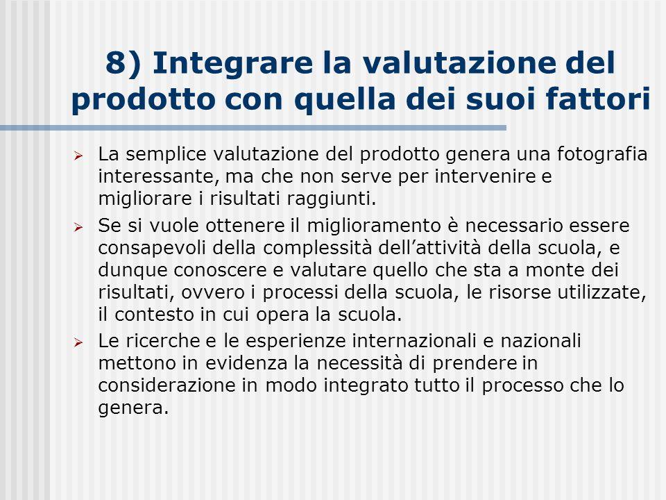 8) Integrare la valutazione del prodotto con quella dei suoi fattori  La semplice valutazione del prodotto genera una fotografia interessante, ma che non serve per intervenire e migliorare i risultati raggiunti.
