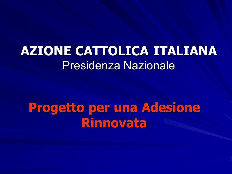 AZIONE CATTOLICA ITALIANA Presidenza Nazionale Progetto per una Adesione Rinnovata