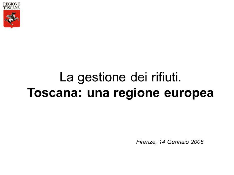 0 La gestione dei rifiuti. Toscana: una regione europea Firenze, 14 Gennaio 2008