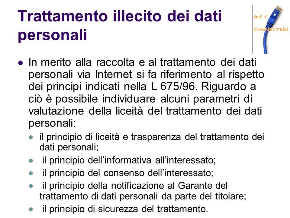 Trattamento illecito dei dati personali In merito alla raccolta e al trattamento dei dati personali via Internet si fa riferimento al rispetto dei pri