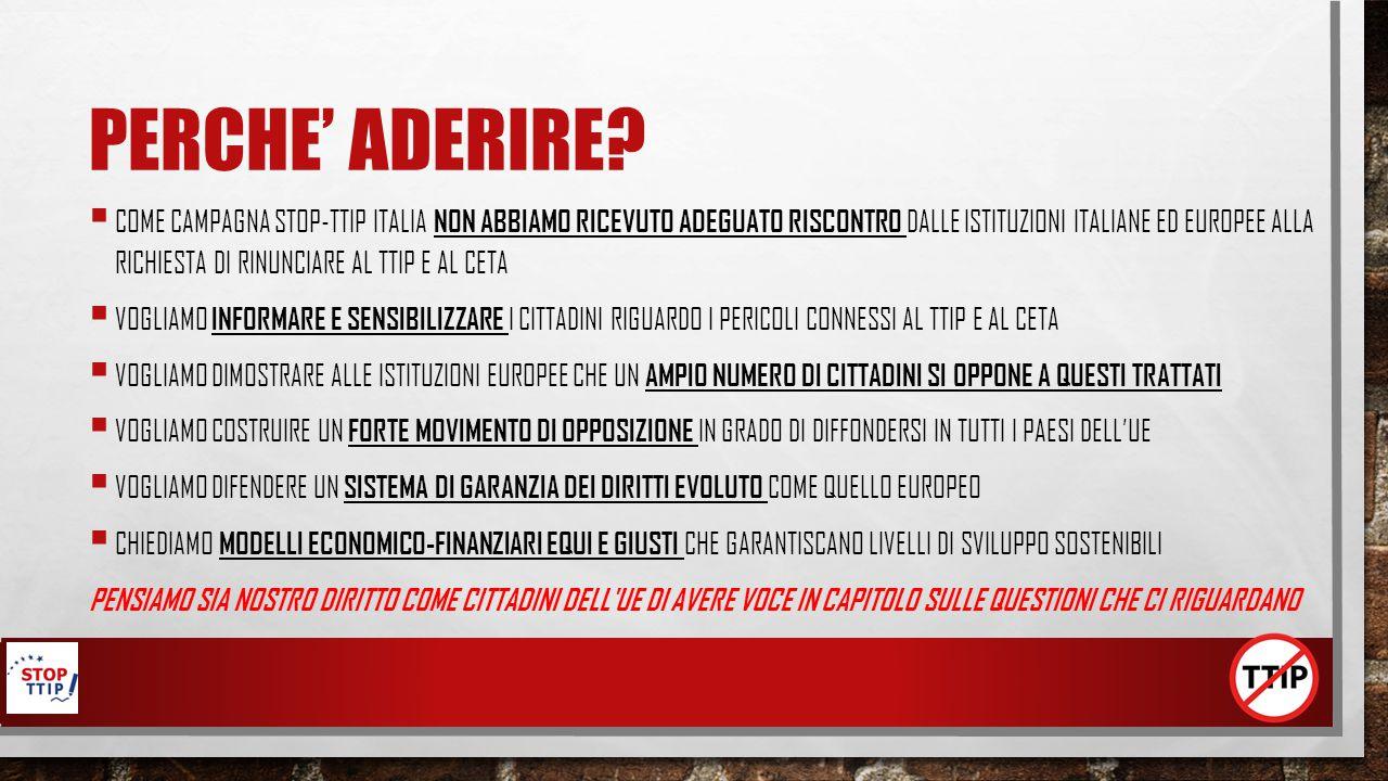 PERCHE' ADERIRE?  COME CAMPAGNA STOP-TTIP ITALIA NON ABBIAMO RICEVUTO ADEGUATO RISCONTRO DALLE ISTITUZIONI ITALIANE ED EUROPEE ALLA RICHIESTA DI RINU