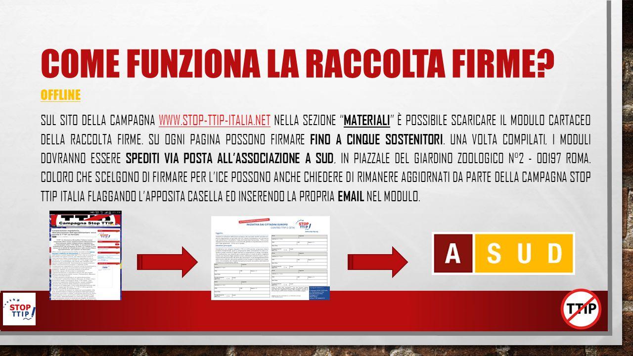 """COME FUNZIONA LA RACCOLTA FIRME? OFFLINE SUL SITO DELLA CAMPAGNA WWW.STOP-TTIP-ITALIA.NET NELLA SEZIONE """" MATERIALI """" È POSSIBILE SCARICARE IL MODULO"""