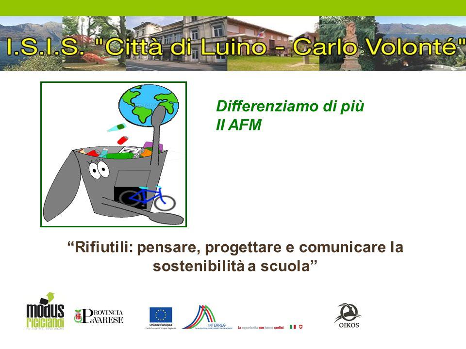 """Differenziamo di più II AFM """"Rifiutili: pensare, progettare e comunicare la sostenibilità a scuola"""""""