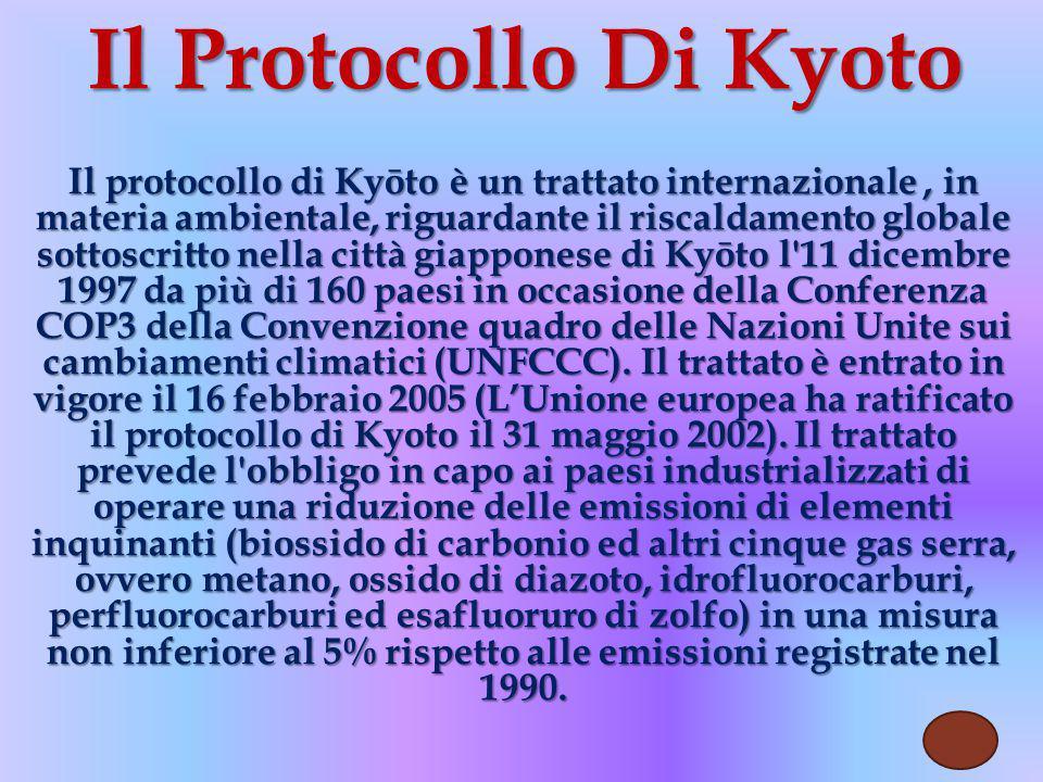 Il protocollo di Kyōto è un trattato internazionale, in materia ambientale, riguardante il riscaldamento globale sottoscritto nella città giapponese di Kyōto l 11 dicembre 1997 da più di 160 paesi in occasione della Conferenza COP3 della Convenzione quadro delle Nazioni Unite sui cambiamenti climatici (UNFCCC).