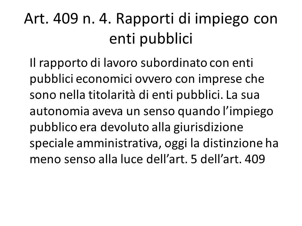 Art. 409 n. 4. Rapporti di impiego con enti pubblici Il rapporto di lavoro subordinato con enti pubblici economici ovvero con imprese che sono nella t