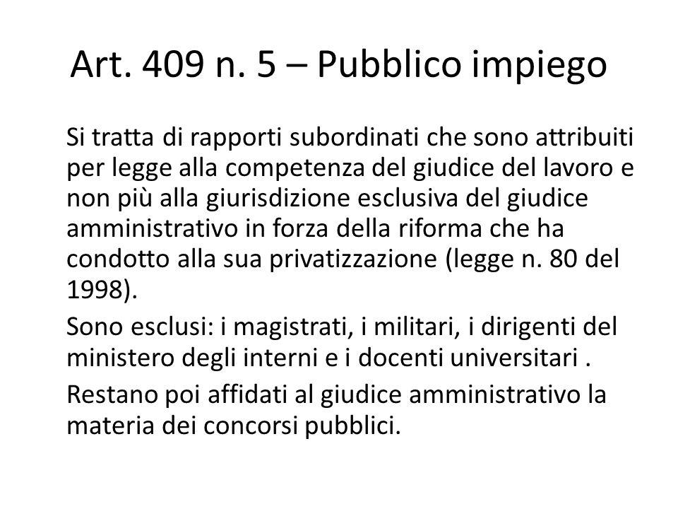 Art. 409 n. 5 – Pubblico impiego Si tratta di rapporti subordinati che sono attribuiti per legge alla competenza del giudice del lavoro e non più alla